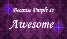 Purple is Awesome Purple Love, All Things Purple, Shades Of Purple, Deep Purple, Pink Purple, Purple Stuff, Purple Swag, My Favorite Color, My Favorite Things
