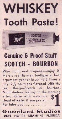 """Pasta do zębów o smaku whiskey ? """" Po co walczyć z higieną jamy ustnej skoro może ona być przyjemna ! Pasta dla prawdziwych mężczyzn, najlepszy argument aby myć zęby 3 razy dziennie. Tubka pasty do zębów o pojemności dwóch i pół uncji o smaku Burbonu lub Szkockiej... """" Reklama z 1961r."""