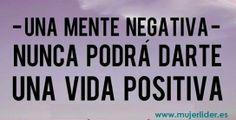 Una mente negativa nunca podrá darte una vida positiva.