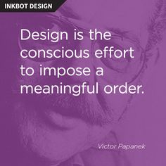 #Design is the conscious effort to impose a meaningful order. ~ Victor Papanek #quote