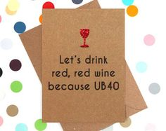 Funny 40th Birthday Card. Let's drink red, red wine because UB40
