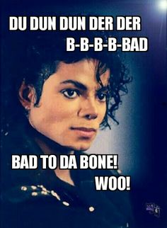MICHAEL IS BAD TO THE BONE!