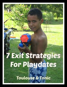 7 exit strategies for bad playdates!  If it's not going well, get out of there fast! | humor | parenting | kid activities | funny lists