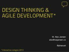 *interactive cologne 2013DESIGN THINKING &AGILE DEVELOPMENT*W. Alex Jansenalex@wajansen.co@phaoust