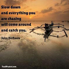 #Slow down and everything you are chasing will come around and #catch you. John De Paola #quote #change #changemanagement #mindfullness