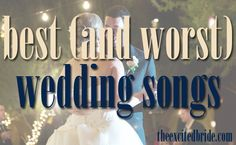 the best (and worst!) wedding songs! great to check out for your first dance as a couple