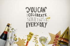 You can celebrate something every day!  Hand lettering by Drahomír Posteby-Mach -> get your own art: postebymach@gmail.com