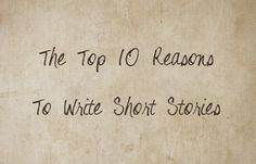 The Top 10 Reasons to Write Short Stories