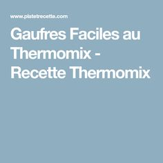 Gaufres Faciles au Thermomix - Recette Thermomix