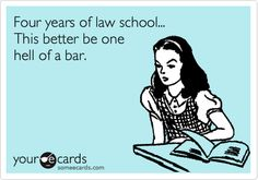 Four years of law school... This better be one hell of a bar.