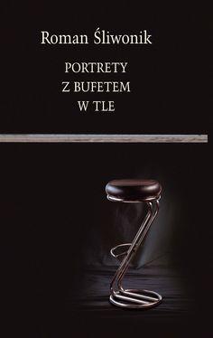 """""""Portrety z bufetem w tle"""" Roman Śliwonik  Cover by Andrzej Barecki Published by Wydawnictwo Iskry 2001"""