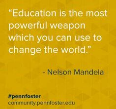 I may be a little bias but believe education can change A world and it can also change the THE world.
