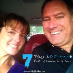 7 Things I Re-Discovered About My Husband in 24 Hours                                     www.AJourneyNotMyOwn.com