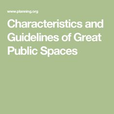 Characteristics and Guidelines of Great Public Spaces