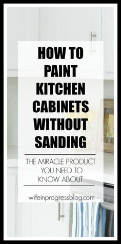 Paint kitchen cabinets without sanding or priming. This miracle product will save you so much effort and give you amazing results!