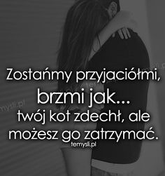 TeMysli.pl - Inspirujące myśli, cytaty, demotywatory, teksty, ekartki, sentencje Sad Quotes, Happy Quotes, Love Quotes, Inspirational Quotes, Scary Funny, Sad Life, Motivation Inspiration, Motto, Sentences