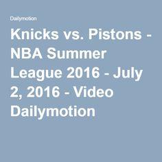 Knicks vs. Pistons - NBA Summer League 2016 - July 2, 2016 - Video Dailymotion