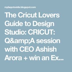 The Cricut Lovers Guide to Design Studio: CRICUT: Q&A session with CEO Ashish Arora + win an Explore Air!