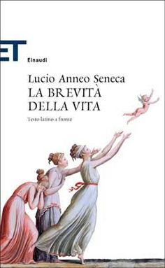Lucio Anneo Seneca, La brevità della vita, ET Classici