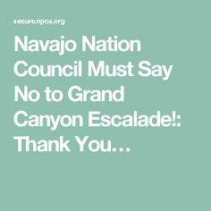 Navajo Nation Council Must Say No to Grand Canyon Escalade!: Thank You…