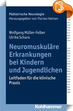 Neuromuskuläre Erkrankungen bei Kindern und Jugendlichen    :  Die Flut neuer diagnostischer und therapeutischer Möglichkeiten macht es bei seltenen Erkrankungen schwer, den Überblick zu bewahren. Wann muss ich an eine neuromuskuläre Erkrankung denken? Was setze ich zur gezielten Diagnostik ein? Welche Differenzialdiagnosen muss ich bedenken? Welche Konsequenzen ergeben sich für den Patienten? Das praxisorientierte Buch, das aus der täglichen Arbeit der Autoren mit neuromuskulären Erkr...