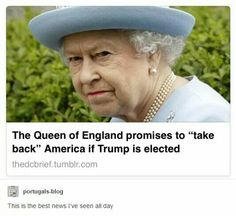 Queen of england taking back America if Trump is elected<< Hallejulah<<<to be honest, i'd think that be the best option Funny Quotes, Funny Memes, Hilarious, Jokes, Memes Humor, Queen Of England, Just For Laughs, Tumblr Funny, Funny Posts