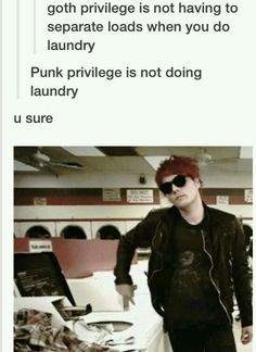 Does laundry, but in a punk rock WAY! get it? Way? Cause it's Gerard Way? Gosh, just appreciate my freaking awesome emo puns!
