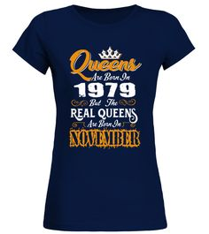 # Real Queens are born in November 1979 .  Queens are born in 1979 but the Real Queens are born in November - Birthday Woman T ShirtPREMIUM T-SHIRT WITH EXCLUSIVE DESIGN – NOT SELL IN STORE AND OTHER WEBSITEGauranteed safe and secure checkout via:PAYPAL | VISA | MASTERCARDGauranteed safe and secure checkout via: PAYPAL | VISA | MASTERCARD