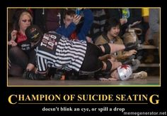 Champion of Suicide Seating: the first time i saw this, i didnt even notice the jammer's face smooshed in to the rink.