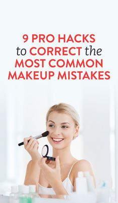 9 Pro Hacks to Correct the Most Common Makeup Mistakes
