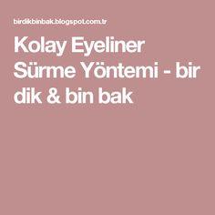 Kolay Eyeliner Sürme Yöntemi - bir dik & bin bak