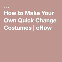 How to Make Your Own Quick Change Costumes | eHow
