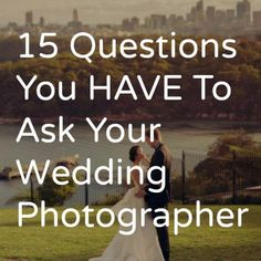 15 Questions You Have To Ask Your Wedding Photographer - what should you ask a wedding photographer Things to know before booking a wedding photographer. How to choose a wedding photographer