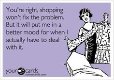 Retail therapy is always the answer.. unfortunately