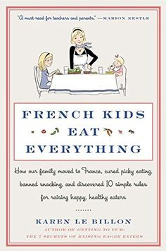 Buy a cheap copy of French Kids Eat Everything: How Our Family Moved to France, Cured Picky Eating, Banned Snacking, and Discovered 10 Simple Rules for Raising Happy, Healthy Eaters by Karen Le Billon 0062103296 9780062103291 - A gently used book at Good Books, My Books, Bebe Love, French Kids, French Food, French Stuff, French Baby, Free French, Thing 1
