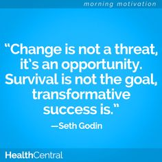 """""""Change is not a threat, it's an opportunity. Survival is not the goal, transformative success is."""" - Seth Godin  #motivation #inpsiration #healthcentral"""