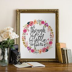 Nursery Decor, Though she be but little she is fierce, PRINTABLE QUOTE, wall art, flower wreath, calligraphy, typography art, printable art