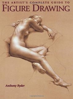 The Artist's Complete Guide to Figure Drawing: A Contemporary Perspective On the Classical Tradition by Anthony Ryder http://www.amazon.com/dp/0823003035/ref=cm_sw_r_pi_dp_SlBwub07QM93G