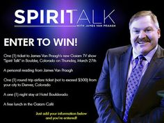 James Van Praagh is offering followers the chance to win a FREE TRIP to Boulder, Colorado to attend a live taping of of his new Gaiam TV show, Spirit Talk!  https://www.facebook.com/JamesVanPraaghOfficial?sk=app_395471657150951&app_data=sp0