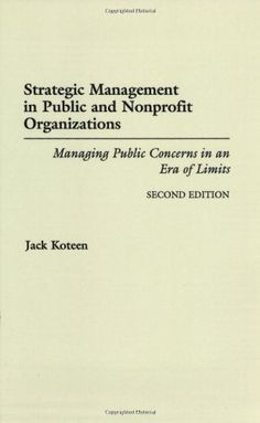 Strategic Management in Public and Nonprofit Organizations: Managing Public Concerns in an Era of Limits^LSecond Edition by Jack Koteen. $45.95. Publisher: Praeger; 2 edition (June 18, 1997). Author: Jack Koteen. Edition - 2. Publication: June 18, 1997