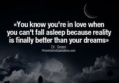 """""""You know you're in #love when you can't fall asleep because reality is finally better than your dreams."""" ― Dr. Seuss #DrSeussQuotes #Quotes #DrSeussQuote #Quote #BeingInLove #InLove"""