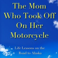 """The Mom Who Took Off On Her Motorcycle  """"This is an absolutely spell-binding read. I can't imagine anyone not enjoying this!""""   –Jeffrey Moussaieff Masson, Author, When Elephants Weep and The Assault on Truth"""