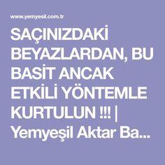 SAÇINIZDAKİ BEYAZLARDAN, BU BASİT ANCAK ETKİLİ YÖNTEMLE KURTULUN !!!   Yemyeşil Aktar Baharat