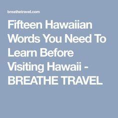 Fifteen Hawaiian Words You Need To Learn Before Visiting Hawaii - BREATHE TRAVEL