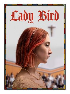 """""""Lady Bird"""" is one of the best films of the year, and an incredible directorial debut Iconic Movie Posters, Iconic Movies, Good Movies, Bird Poster, Poster Wall, Poster Prints, Wallpaper Images Hd, Movie Wallpapers, Wallpaper Ideas"""