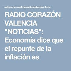 """RADIO CORAZÓN VALENCIA  """"NOTICIAS"""": Economía dice que el repunte de la inflación es"""