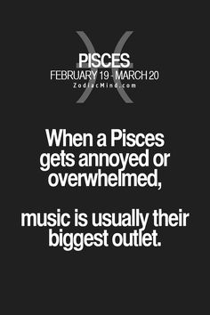 Pisces - Whether this means listening to it, or making it. YES! (Description change)