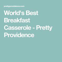 World's Best Breakfast Casserole - Pretty Providence