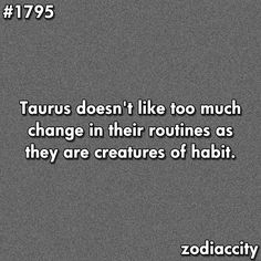 #Taurus doesn't like too much change in their routines as they are creatures of habit.