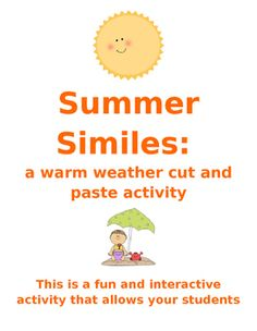 This is a fun and interactive figurative language activity that allows your students to demonstrate their knowledge of similes by properly choosing the best image that completes the sentence to make an appropriate warm weather/summertime comparison using like or as.